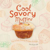 Cool Savory Muffins: Fun & Easy Baking Recipes for Kids!: Fun & Easy Baking Recipes for Kids! 1624033032 Book Cover
