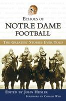 Echoes of Notre Dame Football: The Greatest Stories Ever Told (Echoes of) 1572437456 Book Cover