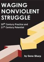 Waging Nonviolent Struggle: 20th Century Practice And 21st Century Potential 0875581625 Book Cover