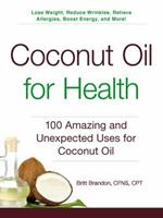 Coconut Oil for Health: 100 Amazing and Unexpected Uses for Coconut Oil 1440585911 Book Cover