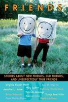 Friends: Stories About New Friends, Old Friends, And Unexpectedly True Friends 0439729912 Book Cover