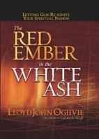 The Red Ember in the White Ash: Letting God Reignite Your Spiritual Passion 0736915923 Book Cover