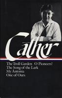 Early Novels and Stories: The Troll Garden / O Pioneers! / The Song of the Lark / My Ántonia / One of Ours 0940450399 Book Cover