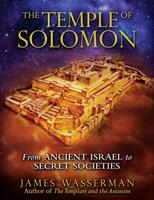 The Temple of Solomon: From Ancient Israel to Secret Societies 1594772207 Book Cover