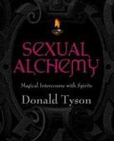 Sexual Alchemy: Magical Intercourse with Spirits 1567187412 Book Cover