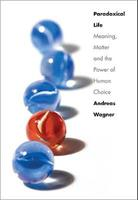 Paradoxical Life: Meaning, Matter, and the Power of Human Choice 0300171528 Book Cover