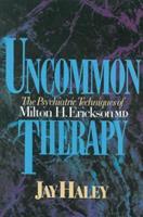 Uncommon Therapy: The Psychiatric Techniques of Milton H. Erickson, M.D.