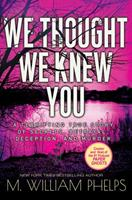 We Thought We Knew You : A Terrifying True Story of Secrets, Betrayal, Deception, and Murder