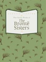 The Classic Works of The Brontë Sisters (Classic series) 0753728141 Book Cover