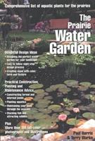 The Prairie Water Garden : Comprehensive List of Aquatic Plants for the Prairies 0889951756 Book Cover