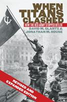 When Titans Clashed: How the Red Army Stopped Hitler (Modern War Studies) 0700608990 Book Cover
