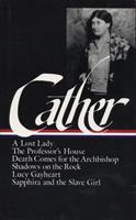 Later Novels: A Lost Lady / The Professor's House / Death Comes for the Archbishop / Shadows on the Rock / Lucy Gayheart / Sapphira and the Slave Girl 0940450526 Book Cover
