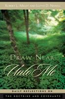 Draw Near Unto Me: Daily Reflections on the Doctrine and Covenants 1590382846 Book Cover