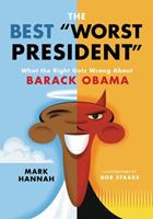"""The Best """"Worst President"""": What the Right Gets Wrong About Barack Obama 0062443054 Book Cover"""