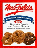 Mrs. Fields Best Cookie Book Ever!: 130 Delicious Cookie and Dessert Recipes from the Kitchen of Mrs. Fields