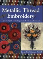 Metallic Thread Embroidery: A Practical Guide to Stitching Creatively With Metallic Threads 0715314378 Book Cover