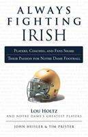 Always Fighting Irish: Players, Coaches, and Fans Share Their Passion for Notre Dame Football 1600787541 Book Cover
