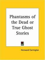 Phantasms of the Dead or True Ghost Stories 0766147355 Book Cover