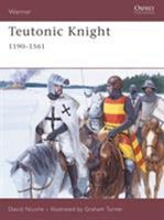 Teutonic Knight: 1190-1561 (Warrior) 1846030757 Book Cover