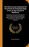 The History and Antiquities of the Parish of Tottenham High Cross, in the County of Middlesex: Comprising an Account of the Manors, the Church, and Other Miscellaneous Matter: To Which Is Added, an Ap 0353533947 Book Cover