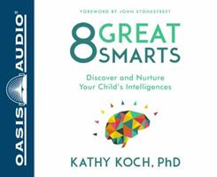 8 Great Smarts: Discover and Nurture Your Child's Intelligences 0802413595 Book Cover