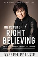 The Power of Right Believing: 7 Keys to Freedom from Fear,  Guilt, and Addiction 1455553166 Book Cover