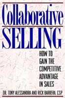 Collaborative Selling: How to Gain the Competitive Advantage in Sales 0471596655 Book Cover