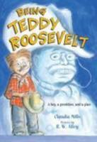 Being Teddy Roosevelt 0312640188 Book Cover