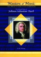 The Life and Times of Johann Sebastian Bach (MusicMakers: World's Greatest Composers) (Masters of Music) 1584151919 Book Cover