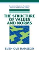 The Structure of Values and Norms (Cambridge Studies in Probability, Induction and Decision Theory) 0521037239 Book Cover