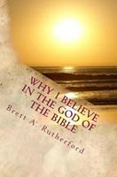 Why I Believe in the God of the Bible 1512399132 Book Cover