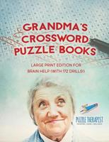 Grandma's Crossword Puzzle Books Large Print Edition for Brain Help (with 172 Drills!) 1541943260 Book Cover