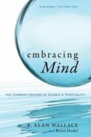 Embracing Mind: The Common Ground of Science and Spirituality 159030683X Book Cover