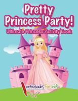 Pretty Princess Party: Ultimate Princess Activity Book 1683213998 Book Cover