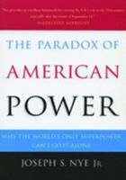 The Paradox of American Power: Why the World's Only Superpower Can't Go It Alone 0195161106 Book Cover