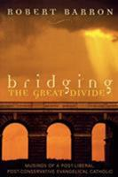 Bridging the Great Divide: Musings of a Post-Liberal,  Post-Conservative Evangelical Catholic 0742532054 Book Cover