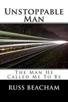 Unstoppable Man 1502336731 Book Cover