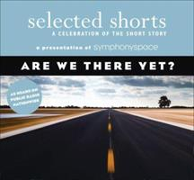 Selected Shorts: Are We There Yet? (Selected Shorts: A Celebration of the Short Story) 1934033057 Book Cover