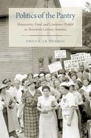 Politics of the Pantry: Housewives, Food, and Consumer Protest in Twentieth-Century America 019068559X Book Cover