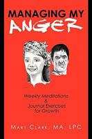 Managing My Anger: Weekly Meditations & Journal Exercises for Growth