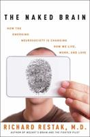 The Naked Brain: How the Emerging Neurosociety is Changing How We Live, Work, and Love 1400098092 Book Cover