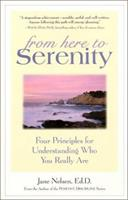 From Here to Serenity: Four Principles for Understanding Who You Really Are 0761524193 Book Cover