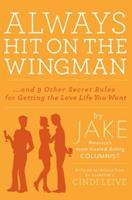 Always Hit on the Wingman: ...and 9 Other Secret Rules for Getting the Love Life You Want 1401324150 Book Cover
