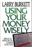 Using Your Money Wisely: Biblical Principles Under Scrutiny 0802434290 Book Cover