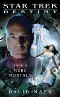 Destiny, Book II: Mere Mortals (Star Trek) 1416551727 Book Cover