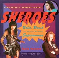 Sheroes: Bold, Brash, and Absolutely Unabashed Superwomen from Susan B. Anthony to Xena 1573241288 Book Cover
