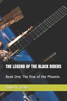 The Legend of the Black Riders: Book One: The Rise of the Phoenix 1798524740 Book Cover
