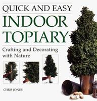 Quick and Easy Indoor Topiary: Crafting and Decorating with Nature 1580170552 Book Cover