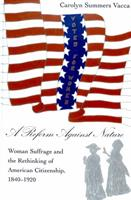 A Reform Against Nature: Woman Suffrage and the Rethinking of American Citizenship, 1840-1920 0820458112 Book Cover