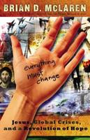 Everything Must Change : Jesus, Global Crises, And A Revolution Of Hope 140028029X Book Cover
